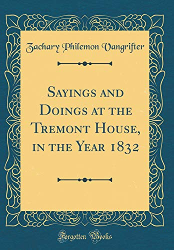 Sayings and Doings at the Tremont House, in the Year 1832 (Classic Reprint)