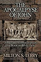 The Apocalypse of John: A Preterist Commentary on the Book of Revelation