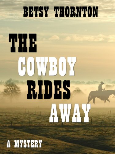 The Cowboy Rides Away Chloe Newcombe Series Book 2 Kindle Edition By Thornton Betsy Mystery Thriller Suspense Kindle Ebooks Amazon Com