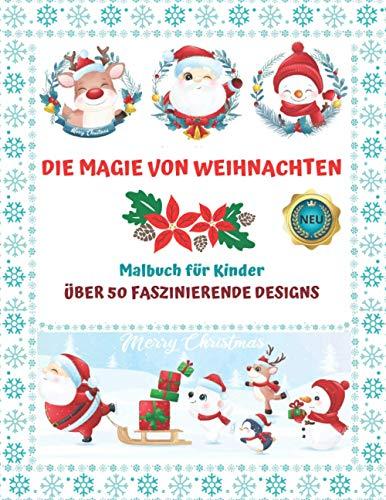 Malbuch für Kinder - Die Magie von Weihnachten - Über 50 Faszinierende Designs (Merry Christmas): Das große Weihnachtsmalbuch für Stundenlange Unterhaltung und Entspannung!