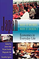 Japan: Why It Works, Why It Doesn't : Economics in Everyday Life (Latitude 20 Books)