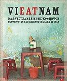 Vietnam Kochbuch: Vieatnam – Das vietnamesische Kochbuch. Geschichten und Rezepte von Luke Nguyen. Endlich wieder da: Das Vietnam Kochbuch, das Land und Leute liebt. Mit Anekdoten und Insiderwissen.