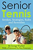 Senior Tennis: Strokes, Strategies, Rules and Remedies (English Edition)