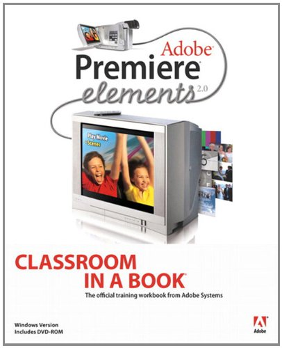 Adobe Premiere Elements 2.0 Classroom In A Book (English Edition)