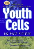 Youth Cells and Youth Ministry: Discipling the Postmodern Generations