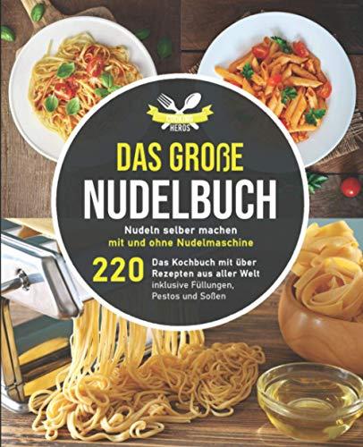 Das große Nudelbuch: Nudeln selber machen mit und ohne Nudelmaschine – Das Kochbuch mit über 220 Rezepten aus aller Welt inklusive Füllungen, Pestos und Soßen