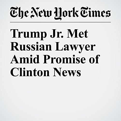 Trump Jr. Met Russian Lawyer Amid Promise of Clinton News audiobook cover art
