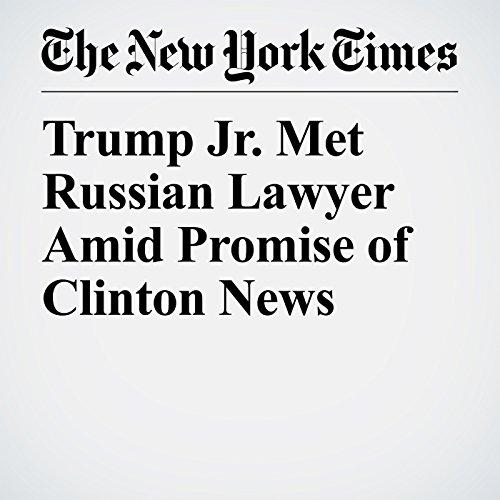 Trump Jr. Met Russian Lawyer Amid Promise of Clinton News copertina