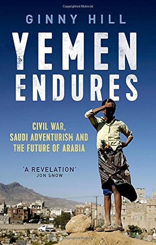 Yemen Endures: Civil War, Saudi Adventurism and the Future  of Arabia