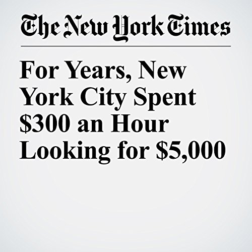 For Years, New York City Spent $300 an Hour Looking for $5,000 copertina