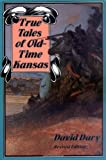 True Tales of Old-Time Kansas: Revised Edition