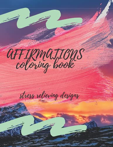 Affirmations Coloring Book For Adults and Teens.positive Affirmations Coloring Book For Adults and Teens.: Inspirational quotes for adults and teens