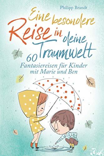Eine besondere Reise in deine Traumwelt - 60 Fantasiereisen für Kinder mit Marie und Ben