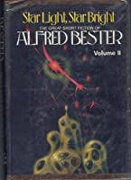 Star Light, Star Bright: The Great Short Fiction of Alfred Bester, Volume 2 0399118160 Book Cover