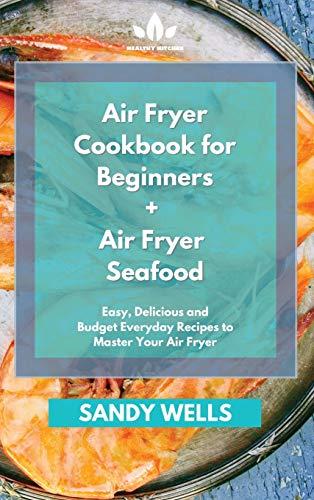 Air Fryer Cookbook for Beginners + Air Fryer Seafood...