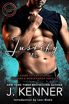 Justify Me: A Stark International/Masters and Mercenaries Novella (Lexi Blake Crossover Collection Book 3) by [J. Kenner, Lexi Blake]