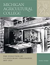 Michigan Agricultural College: The Evolution of a Land-Grant Philosophy, 1855-1925