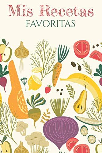 Mis Recetas Favoritas: Cuaderno para recetas de cocina - Recetario de cocina en blanco - Libreta para recetas de cocina (Cuadernos Recetas)