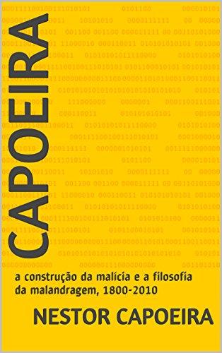 Capoeira: a construção da malícia e a filosofia da malandragem, 1800-2010 (Trilogia do Jogador Livro 3)