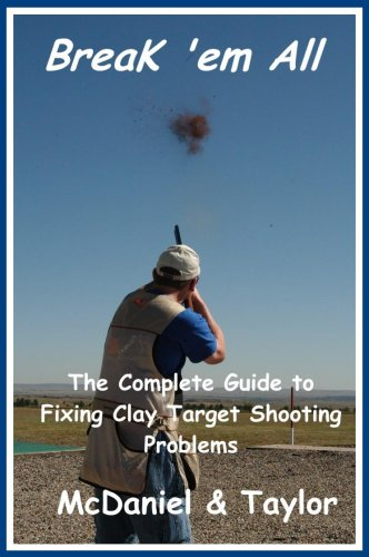 Break 'em All - The Complete Guide to Fixing Clay Target Shooting Problems