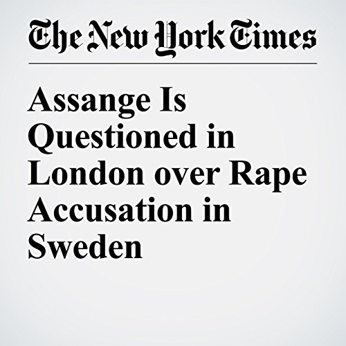 Assange Is Questioned in London over Rape Accusation in Sweden audiobook cover art