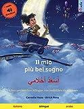 Il mio più bel sogno – أَسْعَدُ أَحْلَامِي (italiano – arabo): Libro per bambini bilingue, con audiolibro da scaricare