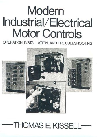 Modern Industrial Electrical Motor Controls: Operation, Installation and Troubleshooting