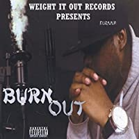 Burn Out (Weight It Out Records Presents)