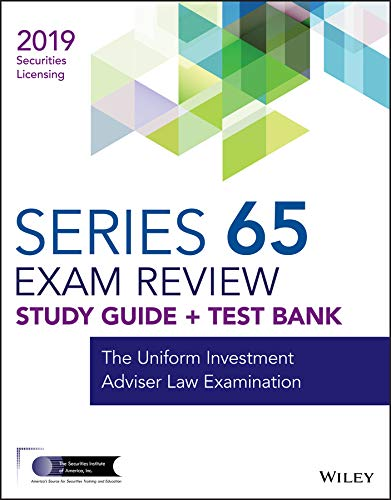 Download Wiley Series 65 Securities Licensing Exam Review 2019 + Test Bank: The Uniform Investment Adviser Law Examination (Wiley Securities Licensing) 1119553814