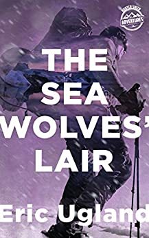 The Sea Wolves' Lair (Hunter Smith Book 3) by [Eric Ugland]