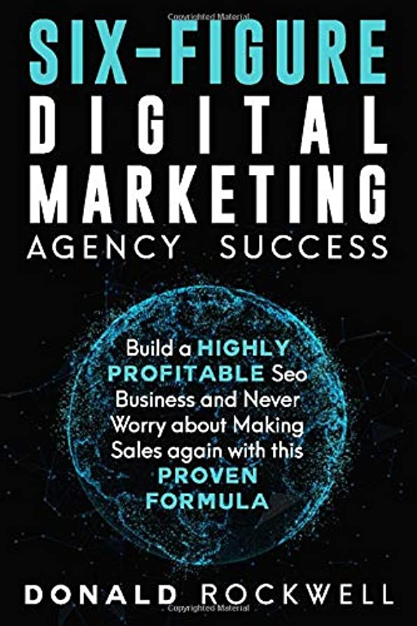 ウナギびん一杯SIX-FIGURE DIGITAL MARKETING AGENCY SUCCESS: Build a Highly Profitable Seo Business and Never Worry about Making Sales again with this Proven Formula