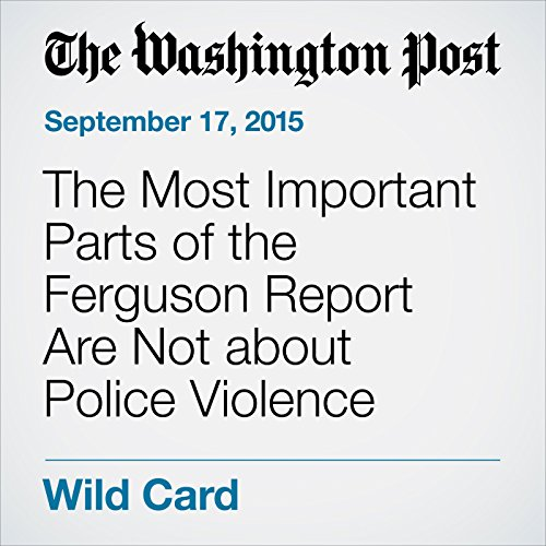 The Most Important Parts of the Ferguson Report Are Not about Police Violence cover art