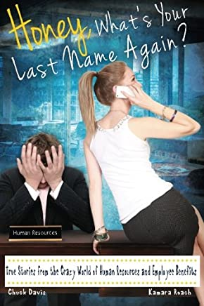 Honey, What's Your Last Name Again?: True Stories from the Crazy World of Human Resources and Employee Benefits