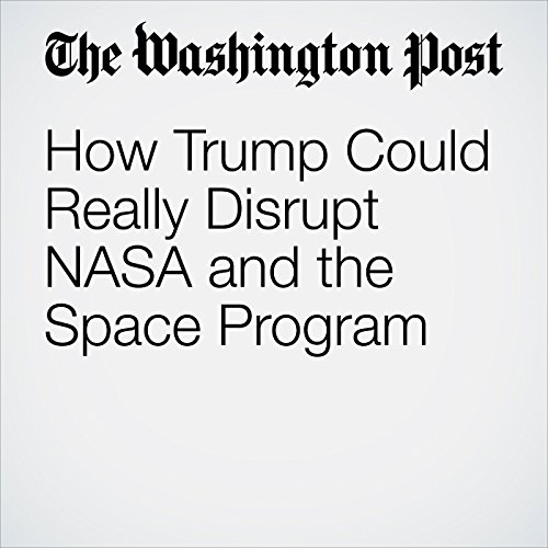 How Trump Could Really Disrupt NASA and the Space Program copertina