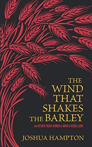 The Wind That Shakes the Barley: Irish Songs of War & Rebellion
