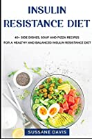 Insulin Resistance Diet: 40+ Side Dishes, Soup and Pizza recipes for a healthy and balanced Insulin Resistance diet