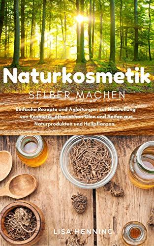 Naturkosmetik selber machen : Einfache Rezepte und Anleitungen zur Herstellung von Kosmetik,...