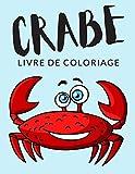 Crabe Livre de Coloriage: Cahier De Coloriage de Crabe, Cahier De Coloriage de Produits de la Mer, Plus de 30 Pages à Colorier, Coloriages Parfaits ... Plus - 🔥 Des Heures de Plaisir Garanties! 🔥✅