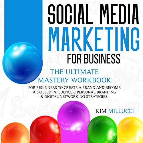 Social Media Marketing for Beginners: The Ultimate Mastery Workbook cover art