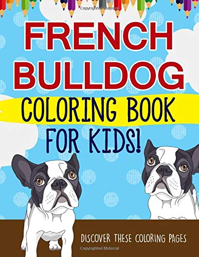 French Bulldog Coloring Book For Kids! Discover These Coloring Pages