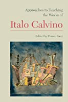Approaches to Teaching the Works of Italo Calvino (Approaches to Teaching World Literature)