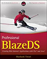 Professional BlazeDS: Creating Rich Internet Applications with Flex and Java (Wrox Programmer to Programmer)