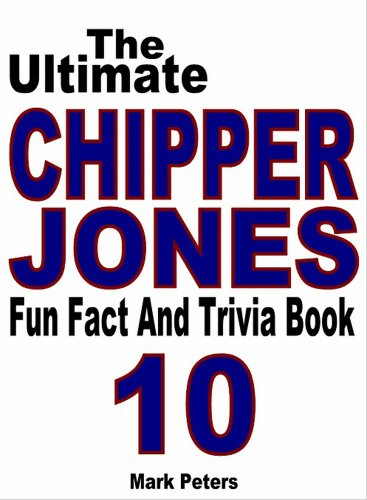 The Ultimate Chipper Jones Fun Fact And Trivia Book (English Edition)