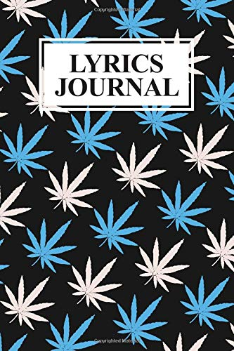Lyrics Journal: 120 pages of Blank Lined paper for writing lyrics and poetry, Blue/white Weed Pattern Black print Notebook for Songwriters, Music Lovers, Poets and Rappers Men Women, 6' x 9' inches