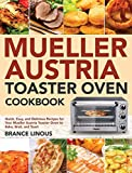 Mueller Austria Toaster Oven Cookbook: Quick, Easy, and Delicious Recipes for Your Mueller Austria Toaster Oven to Bake, Broil, and Toast