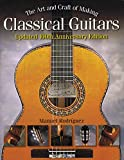 The art and craft of making classical guitars guitare (Guitar Reference)
