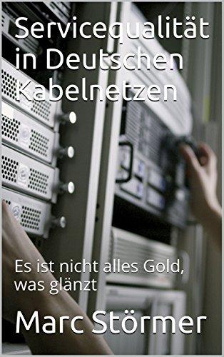 Servicequalität in Deutschen Kabelnetzen: Es ist nicht alles Gold, was glänzt