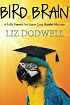 Bird Brain: A Polly Parrett Pet-Sitter Cozy Murder Mystery: Book 3 (Polly Parrett Pet Sitter Cozy Murder Mysteries)