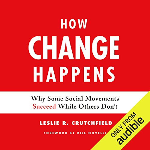 How Change Happens     Why Some Social Movements Succeed While Others Don't              By:                                                                                                                                 Leslie R. Crutchfield                               Narrated by:                                                                                                                                 Hillary Huber                      Length: 7 hrs and 8 mins     Not rated yet     Overall 0.0