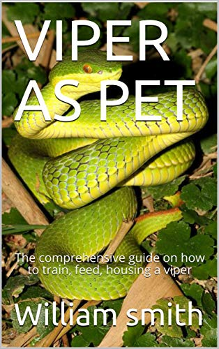 VIPER AS PET: The comprehensive guide on how to train, feed, housing a viper (English Edition)